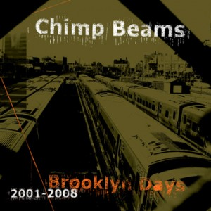 Chimp_Beams_Brooklyn_Days_2001-2008_RMT-CD008